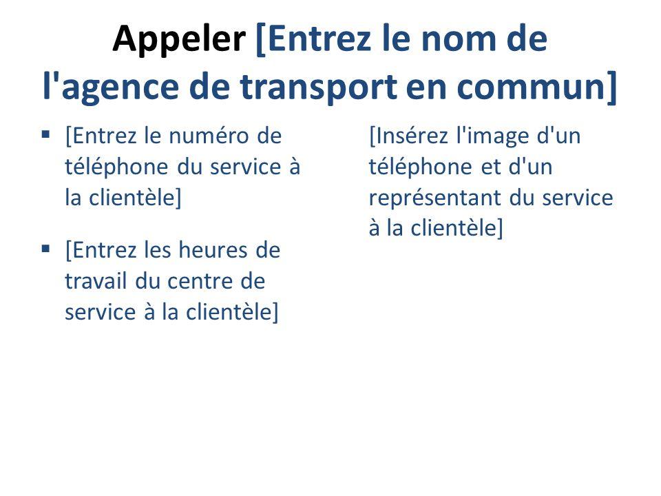 Appeler [Entrez le nom de l agence de transport en commun]